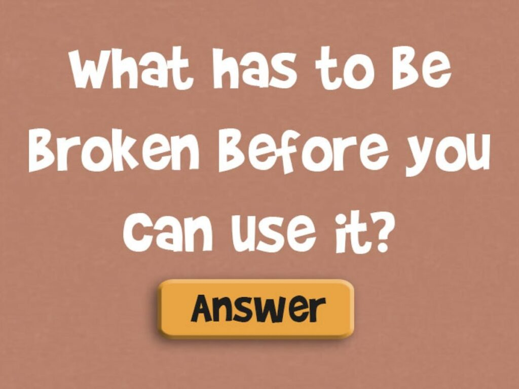 What has to be broken before you can use it